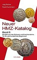 Neuer HMZ-Katalog, Band 2: Die Muenzen der Schweiz und Liechtensteins 15./16. Jahrhundert bis Gegenwart