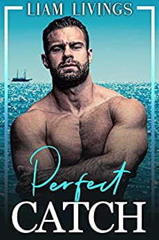Perfect Catch: A steamy, out-for-you, friends to lovers, gay romance by [Liam Livings]