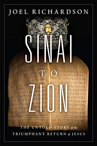 Sinai to Zion: The Untold Story of the Triumphant Return of Jesus