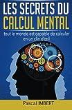 Les secrets du calcul mental - Tout le monde est capable de calculer en un clin d'œil