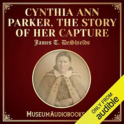 Cynthia Ann Parker, the Story of Her Capture audiobook cover art