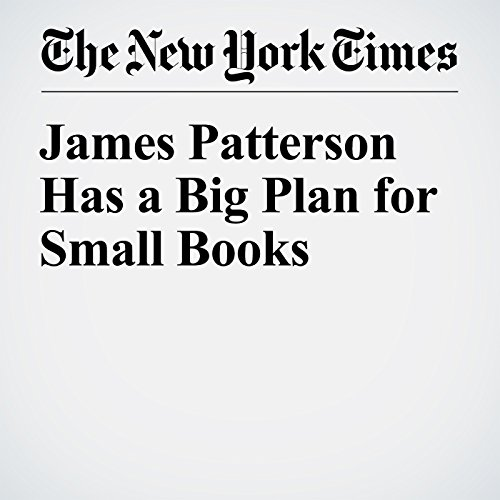 James Patterson Has a Big Plan for Small Books audiobook cover art