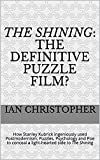 The Shining: The Definitive Puzzle Film? : How Stanley Kubrick ingeniously used Postmodernism, Puzzles, Psychology and Poe to conceal a light-hearted side to The Shining (English Edition)