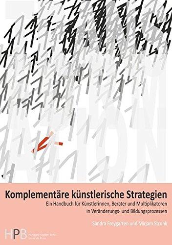 Transformation / Komplementäre künstlerische Strategien: Ein Handbuch für Künstlerinnen, Berater und Multiplikatoren in Veränderungs- und Bildungsprozessen