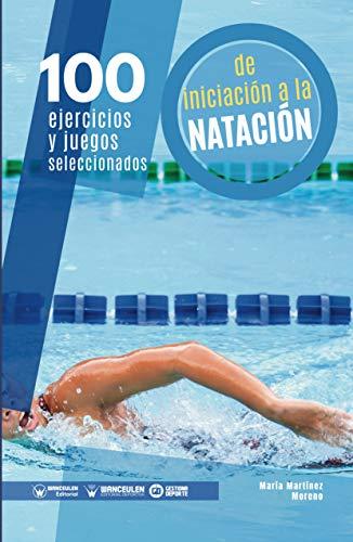 100 ejercicios y juegos seleccionados de iniciación a la natación