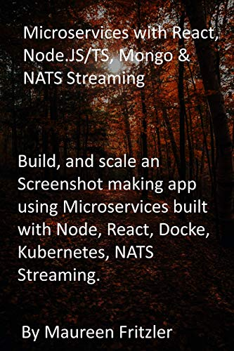 Microservices with React, Node.JS/TS, Mongo & NATS Streaming: Build, and scale an...