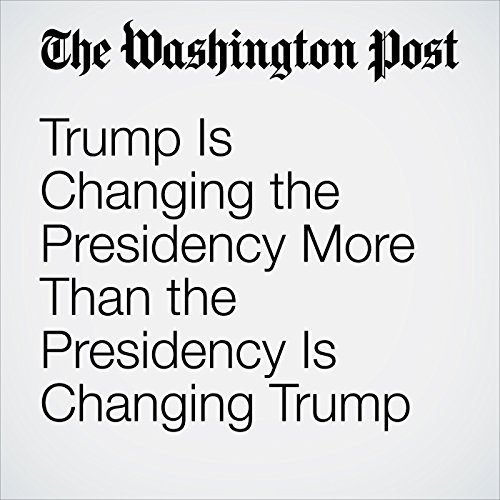 Trump Is Changing the Presidency More Than the Presidency Is Changing Trump copertina