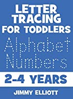 Letter Tracing for TODDLERS - Alphabet Numbers - 2-4 Years: Children's Activity Book For 2, 3, 4 or 5 Year Old Toddlers - First Words ABC Flash Cards For Toddlers - Trace Letters Activity Workbook Writing Skills for Preschool and Kindergarten