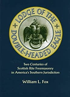 Lodge of the Double-Headed Eagle: Two Centuries of Scottish Rite Freemasonry in America's Southern Jurisdiction