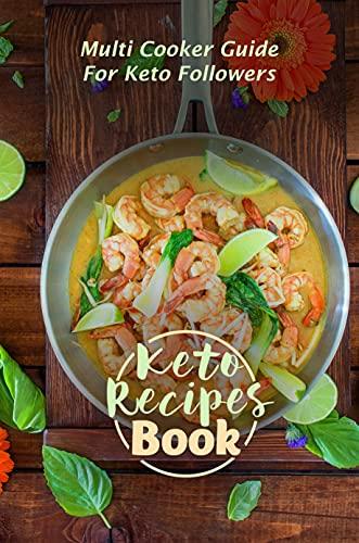 Keto Recipes Book: Multi Cooker Guide For Keto Followers: Keto Multi Cooker Recipes (English Edition)