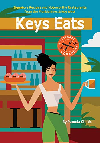 KEYS EATS: Signature Recipes and Noteworthy Restaurants from the Florida Keys & Key West (English Edition)
