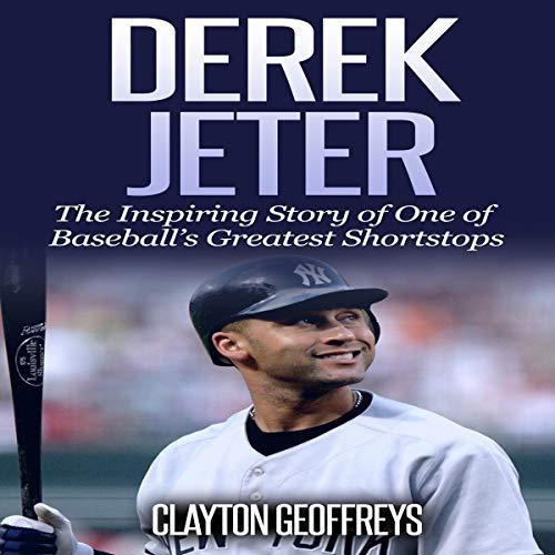 Derek Jeter: The Inspiring Story of One of Baseball's Greatest Shortstops cover art