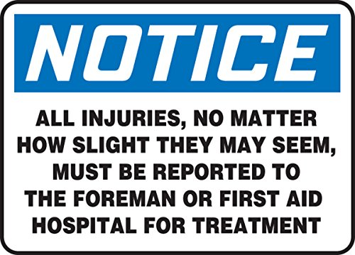 """Accuform MFSD822VA Report NOTICE ALL INJURIES NO MATTER HOW SLIGHT THEY MAY SEEM MUST BE REPORTED 10""""x14"""" Alum(040)"""