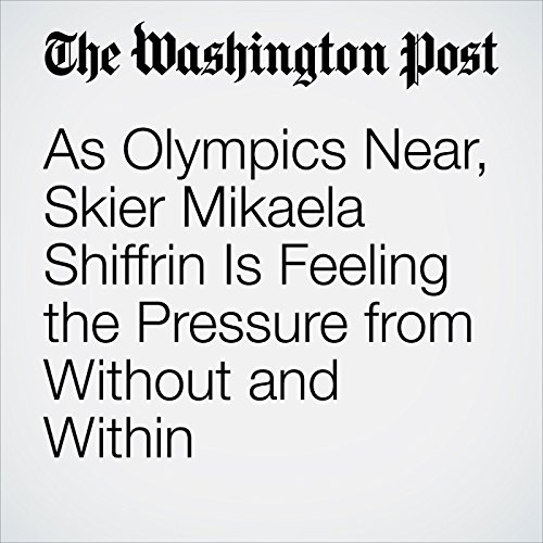 As Olympics Near, Skier Mikaela Shiffrin Is Feeling the Pressure from Without and Within copertina