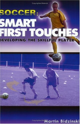 Bidzinski, M: Soccer -- Smart First Touches: Developing the Skillful Player