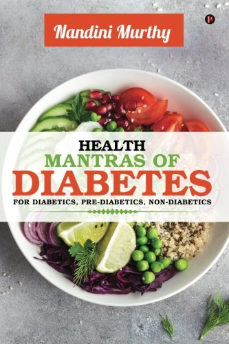 Health Mantras Of Diabetes: For Diabetics, Pre-Diabetics, Non-Diabetics