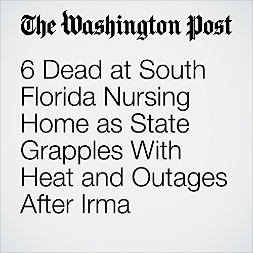 6 Dead at South Florida Nursing Home as State Grapples With Heat and Outages After Irma copertina