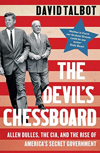 The Devil's Chessboard: Allen Dulles, the CIA, and the Rise of...