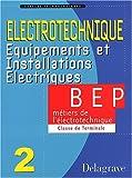 Espaces technologiques - Electrotechnique : Equipements et Installations électriques, tome 2 : BEP Métiers de l'électrotechnique, terminale