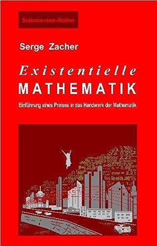 Existentielle Mathematik: Einführung eines Preises in das Handwerk der Mathematik