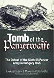 Tomb of the Panzerwaffe: The Defeat of the Sixth SS Panzer Army in Hungary 1945 - Stuart Britton