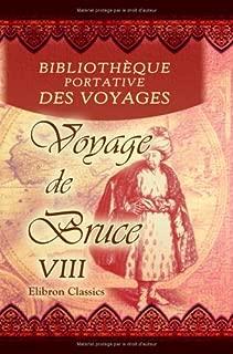 Bibliothèque portative des voyages: Traduite de l'anglais par MM. Henry et Breton. Tome 8: Voyage de Bruce. Tome 8 (French Edition)