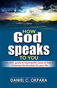 How God Speaks to You: An ABC Guide to Hearing the Voice of God & Following His Direction for Your Life by [Daniel C.  Okpara]