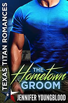 The Hometown Groom (Jennifer's Texas Titan Romances Book 3) by [Jennifer Youngblood]