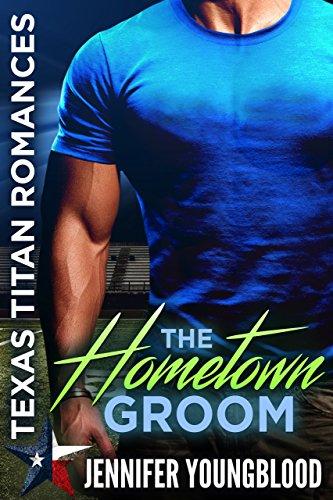 The Hometown Groom (Jennifer's Texas Titan Romances Book 3)