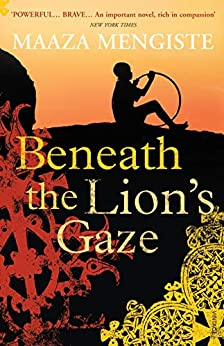Beneath the Lion's Gaze by [Maaza Mengiste]