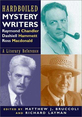 Hardboiled Mystery Writers: Raymond Chandler, Dashiel Hammett, Ross Macdonald: A Literary Reference