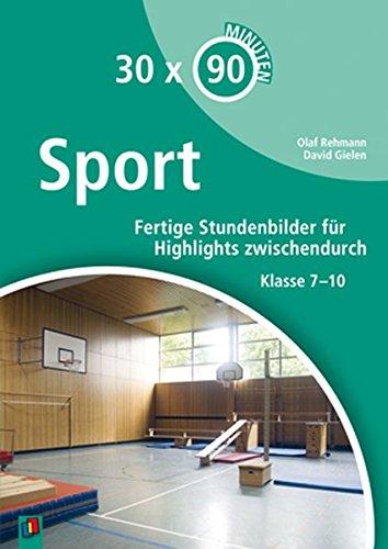 30 x 90 Minuten - Sport: Fertige Stundenbilder für Highlights zwischendurch. Klasse 7-10