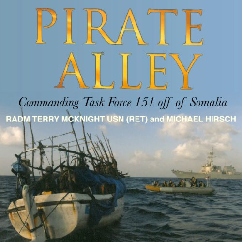 Pirate Alley     Commanding Task Force 151 Off Somalia              By:                                                                                                                                 Michael Hirsh,                                                                                        Terry McKnight                               Narrated by:                                                                                                                                 John McLain                      Length: 10 hrs and 4 mins     5 ratings     Overall 3.4