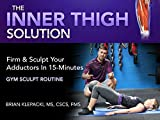 The Inner Thigh Solution - Gym Edition Sculpt Routine