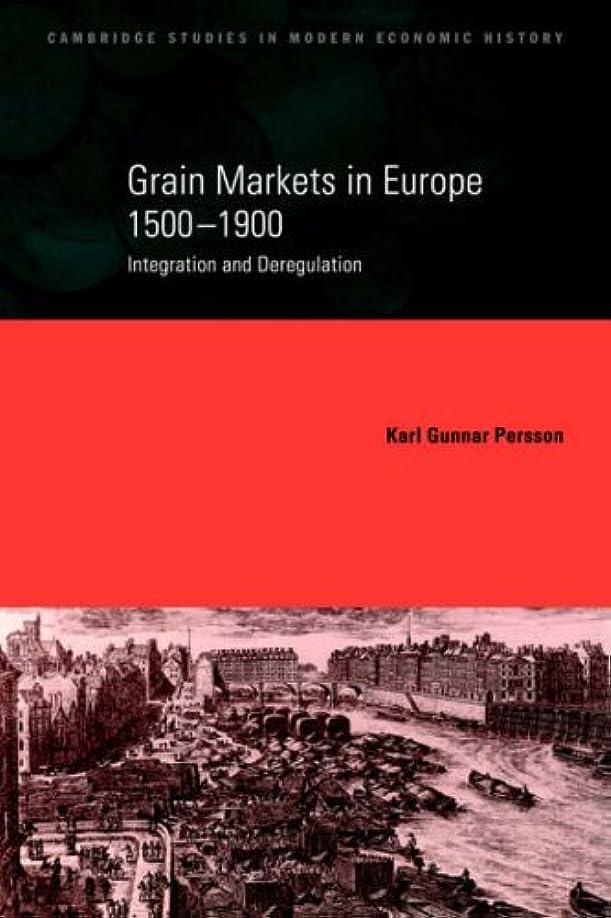 Grain Markets in Europe, 1500-1900: Integration and Deregulation (Cambridge Studies in Modern Economic History)