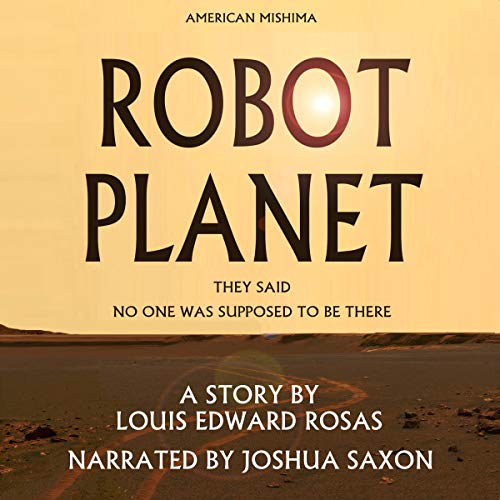 Robot Planet                   By:                                                                                                                                 Louis Edward Rosas                               Narrated by:                                                                                                                                 Joshua Saxon                      Length: 1 hr and 14 mins     2 ratings     Overall 5.0