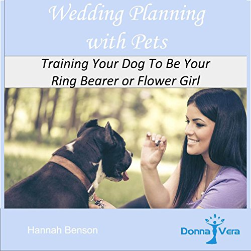Wedding Planning with Pets: Training Your Dog to Be Your Ring Bearer or Flower Girl audiobook cover art