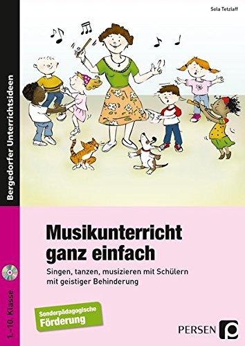 Musikunterricht ganz einfach: Singen, tanzen, musizieren mit Schülern mit geistiger Behinderung (1. bis 10. Klasse)