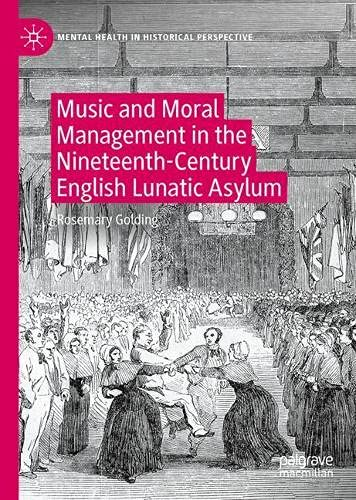 Music and Moral Management in the Nineteenth-Century English Lunatic Asylum (Mental Health in Historical Perspective)