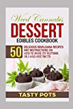 Weed Cannabis Dessert Edibles Cookbook: 50 Delicious Marijuana Recipes and Instructions on How To Make DIY Butters Oils and Abstracts