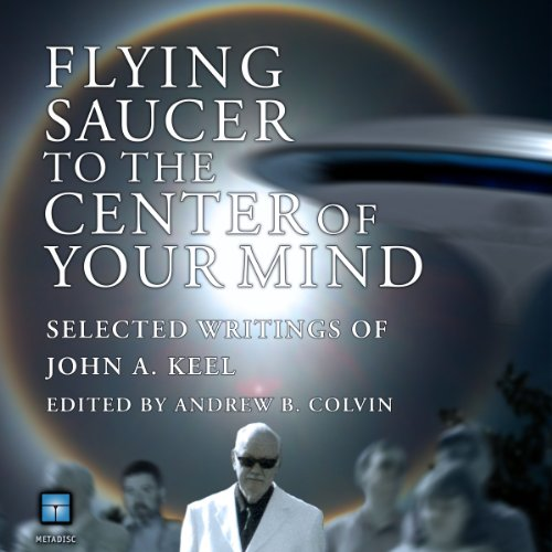 Flying Saucer to the Center of Your Mind     Selected Writings of John A. Keel              Autor:                                                                                                                                 John A. Keel                               Sprecher:                                                                                                                                 Michael Hacker                      Spieldauer: 14 Std. und 19 Min.     1 Bewertung     Gesamt 4,0
