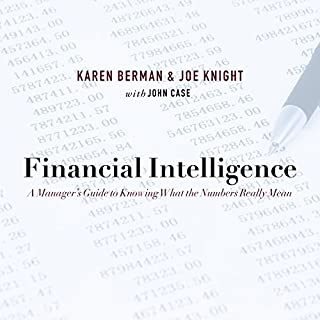Financial Intelligence     A Manager's Guide to Knowing What the Numbers Really Mean              Written by:                                                                                                                                 Karen Berman,                                                                                        Joe Knight                               Narrated by:                                                                                                                                 Tom Zingarelli                      Length: 7 hrs and 20 mins     2 ratings     Overall 4.5
