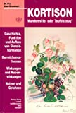 Kortison: Wundermittel oder Teufelszeug? - Geschichte, Funktion und Aufbau von Steroidhormonen; Darreichungsformen; Wirkungen und Nebenwirkungen; Nutzen und Gefahren