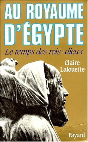 Au royaume d'Egypte: Le temps des rois-dieux
