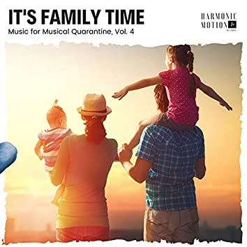 It's Family Time - Music For Musical Quarantine, Vol. 4