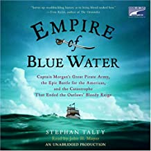 Empire of Blue Water: Captain Morgan's Great Pirate Army, the Epic Battle for the Americas, and the Catastrophe that Ended...