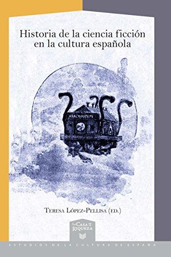 Historia de la ciencia ficción en la cultura española (La Casa de la Riqueza. Estudios de la Cultura de España, 44)