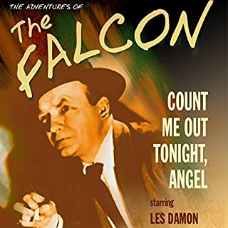The Falcon: Count Me out Tonight, Angel                   By:                                                                                                                                 Jerome Epstein,                                                                                        Eugene Wang                               Narrated by:                                                                                                                                 Les Damon,                                                                                        Jackson Beck,                                                                                        Ed Herlihy                      Length: 7 hrs and 20 mins     1 rating     Overall 5.0