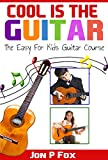 Cool is the Guitar (The Easy to Learn for Kids Guitar Course)