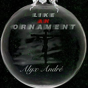 Like an Ornament
